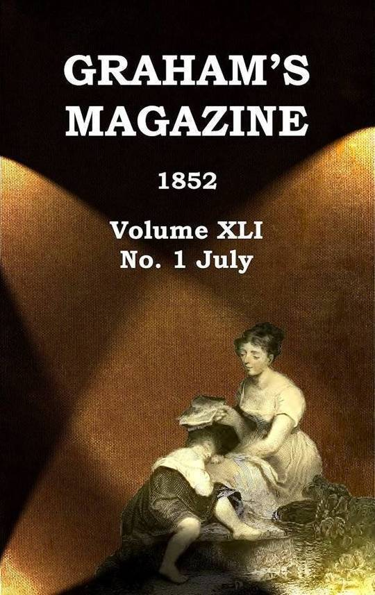 Graham's Magazine, Vol. XLI, No. 1, July 1852