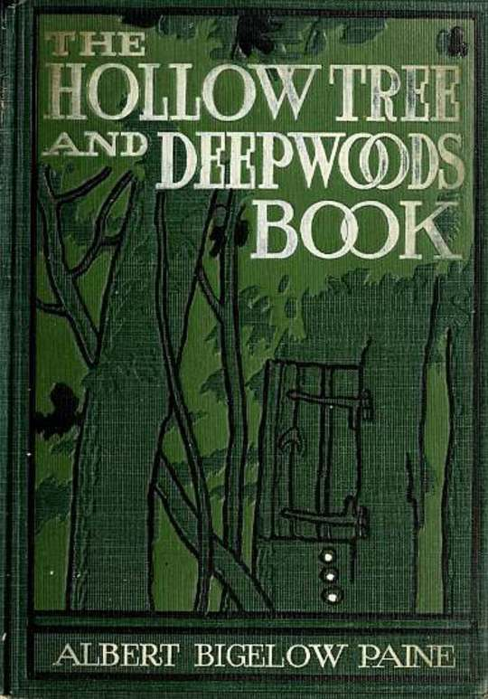 "The Hollow Tree and Deep Woods Book being a new edition in one volume of ""The Hollow Tree"" and ""In The Deep Woods"" with several new stories and pictures added"
