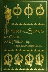 Immortal Songs of Camp and Field The Story of their Inspiration together with Striking Anecdotes connected with their History