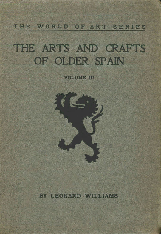 The Arts and Crafts of Older Spain, Volume III (of 3)