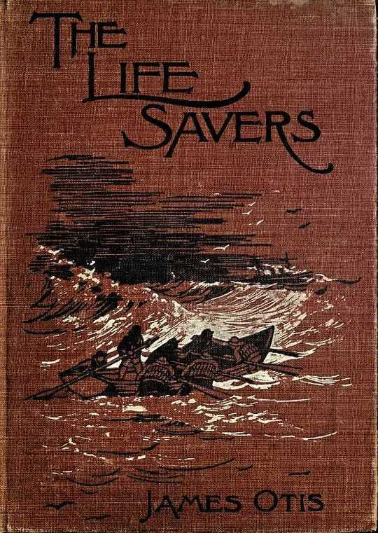 The Life Savers A story of the United States life-saving service