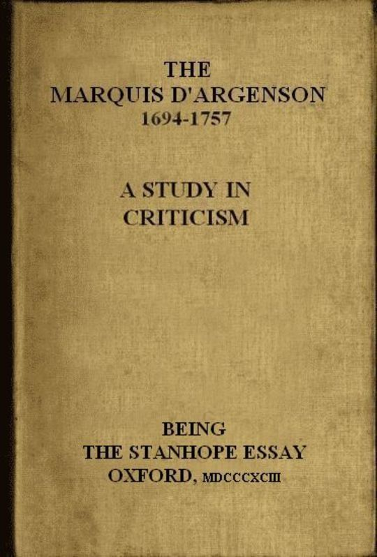 The Marquis D'Argenson: A Study in Criticism Being the Stanhope Essay: Oxford, 1893