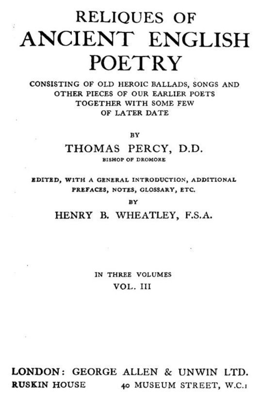 Reliques of Ancient English Poetry, Volume III (of 3) Consisting of Old Heroic Ballads, Songs and Other Pieces of Our Earlier Poets Together With Some Few of Later Date