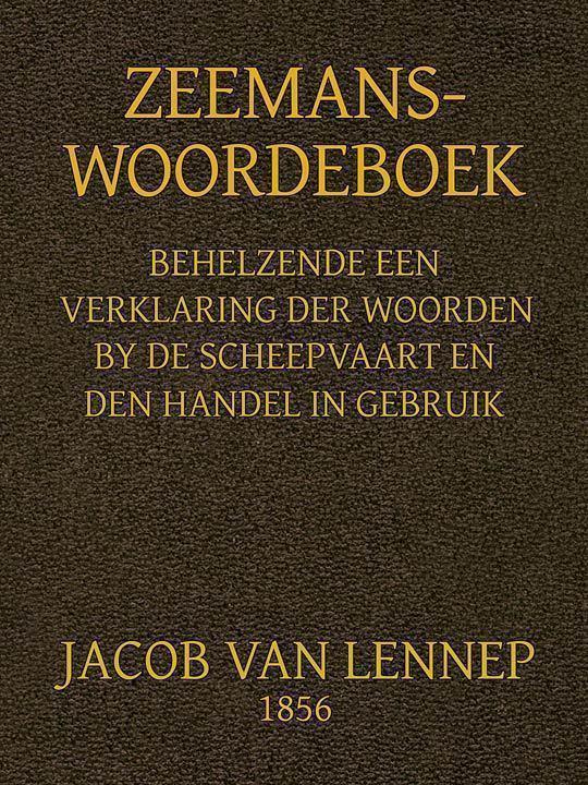 Zeemans-Woordeboek Behelzende een verklaring der woorden, by scheepvaart en den handel in gebruik en een opgave der algemeene wetsbepalingen daartoe