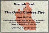 Souvenir Book of the Great Chelsea Fire April 12, 1908 Containing Thirty-Four Views of the Burned District and Prominent Buildings