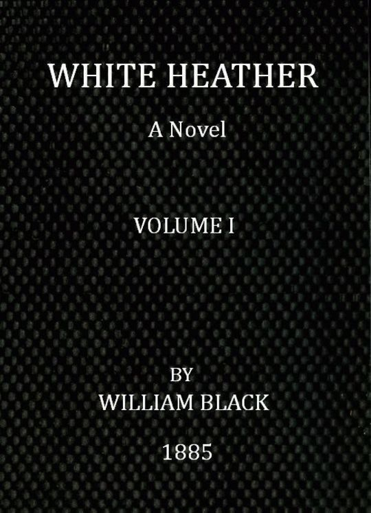 White Heather (Volume I of 3) A Novel