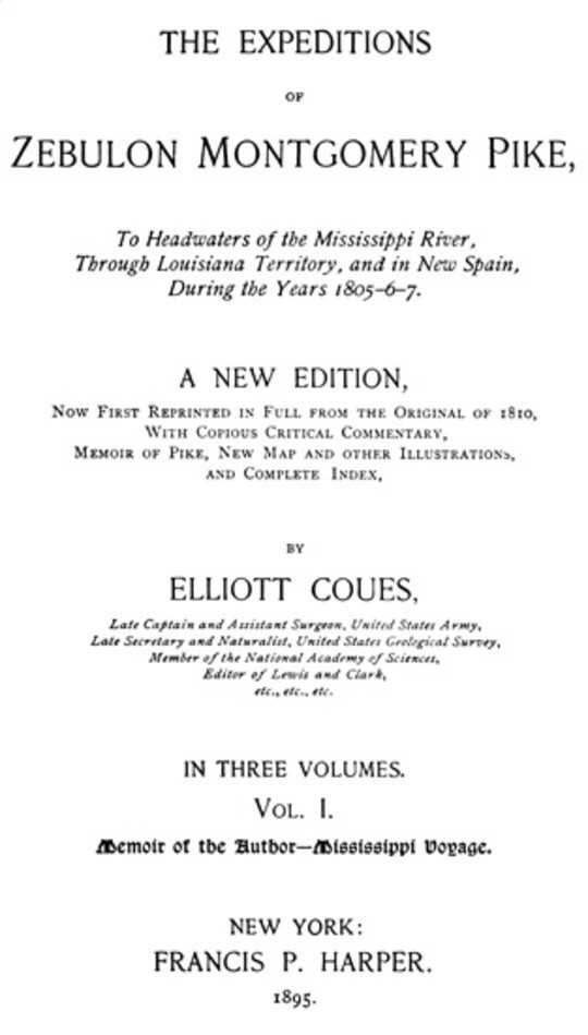 The Expeditions of Zebulon Montgomery Pike, Volume I (of 3) To Headwaters of the Mississippi River Through Louisiana Territory, and in New Spain, During the Years 1805-6-7.