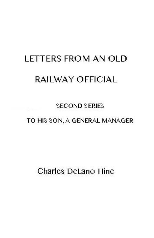 Letters from an Old Railway Official Second Series: [To] His Son, a General Manager