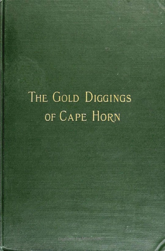 The Gold Diggings of Cape Horn A Study of Life in Tierra del Fuego and Patagonia