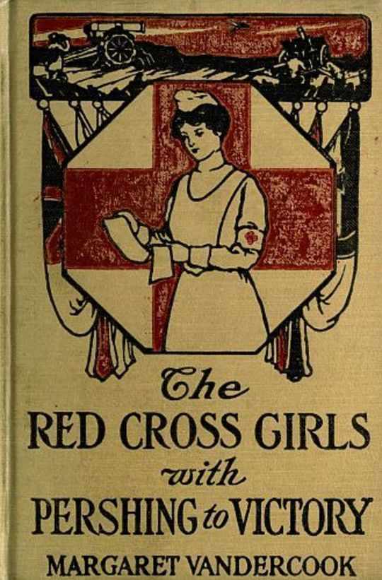 The Red Cross Girls with Pershing to Victory