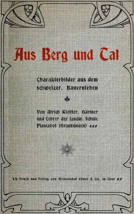 Aus Berg und Tal Charakterbilder aus dem schweizer. Bauernleben