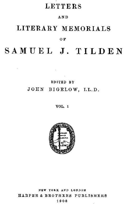Letters and Literary Memorials of Samuel J. Tilden, v. 1