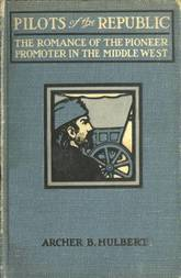 Pilots of the Republic The Romance of the Pioneer Promoter in the Middle West