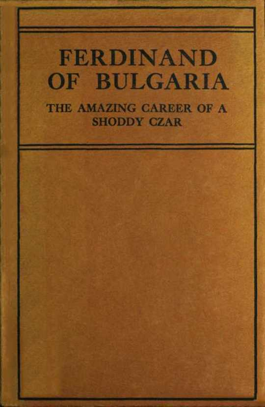 Ferdinand of Bulgaria The Amazing Career of a Shoddy Czar