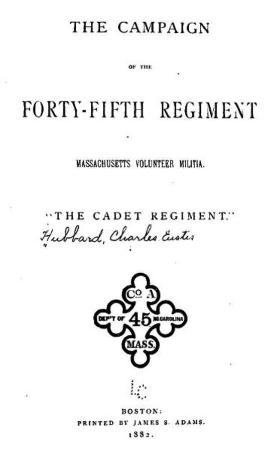 The Campaign of the Forty-fifth Regiment, Massachusetts Volunteer Militia The Cadet Regiment