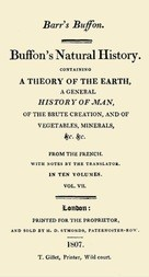 Buffon's Natural History. Volume VII (of 10) Containing a Theory of the Earth, a General History of Man, of the Brute Creation, and of Vegetables, Minerals, &c. &c
