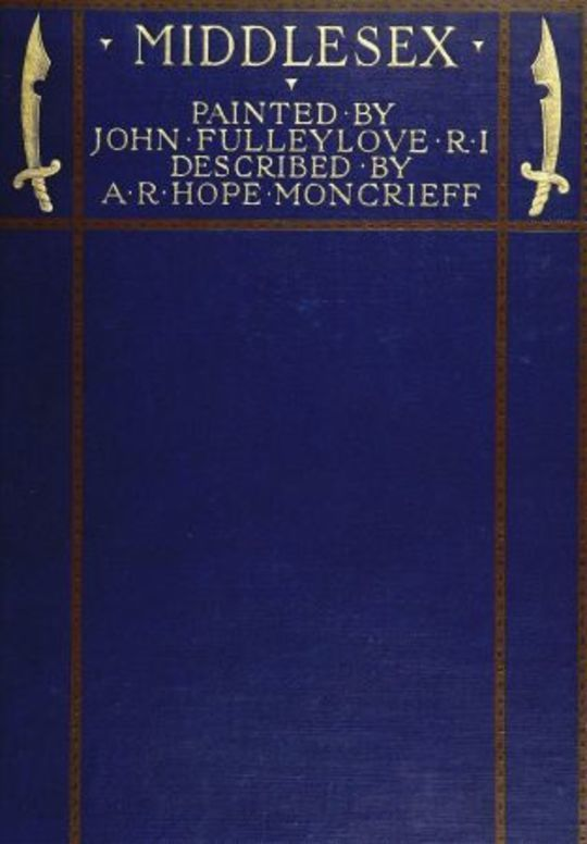 Middlesex Painted by John Fulleylove; described by A.R. Hope Moncrieff