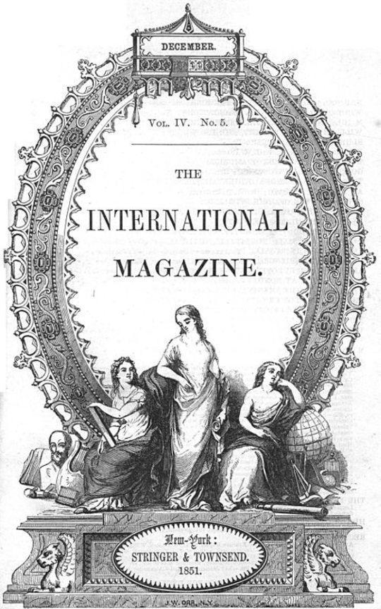 The International Magazine, Vol. IV. New-York, December 1, 1851. No. V. Of Literature, Art, and Science. Vol. IV. New-York, December 1, 1851. No. V
