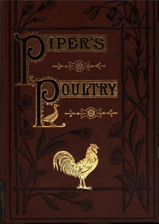 Poultry A Practical Guide to the Choice, Breeding, Rearing, and Management of all Descriptions of Fowls, Turkeys, Guinea-fowls, Ducks, and Geese, for Profit and Exhibition.