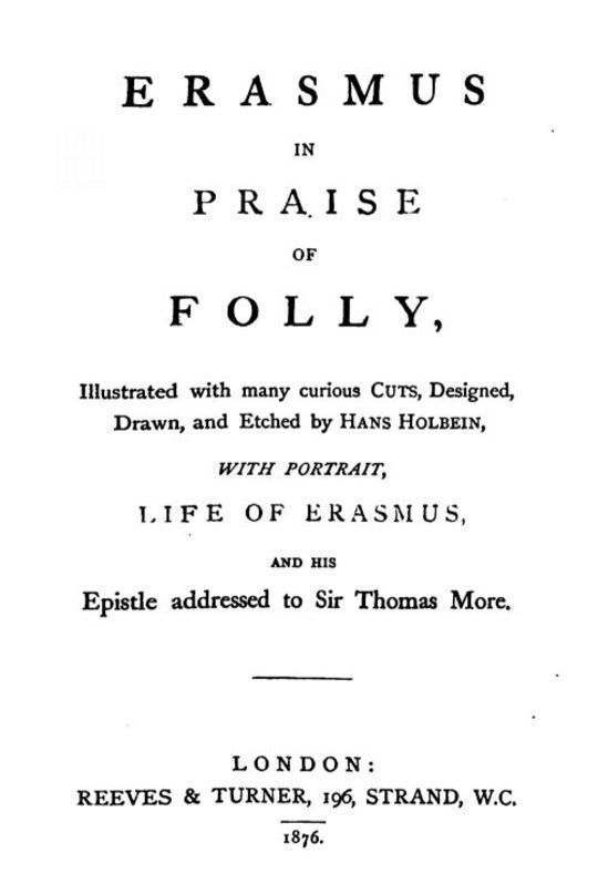In Praise of Folly Illustrated with Many Curious Cuts