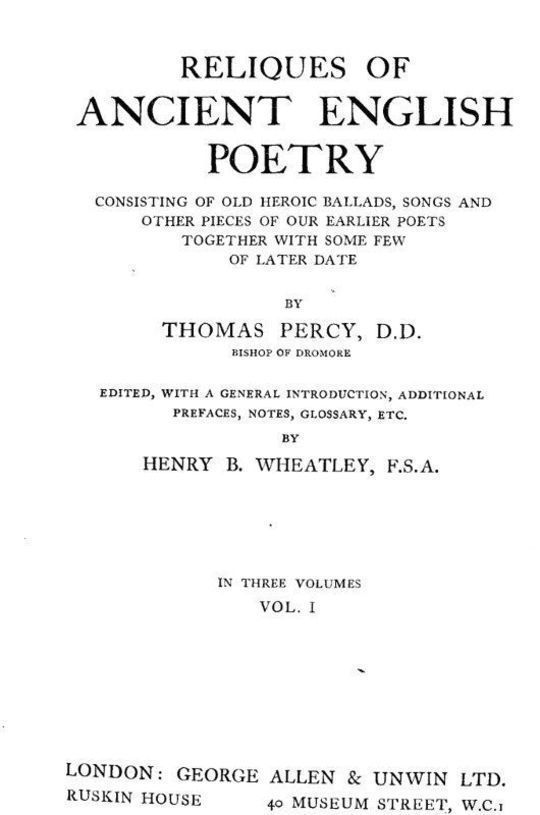 Reliques of Ancient English Poetry, Volume I (of 3) Consisting of Old Heroic Ballads, Songs and Other Pieces of Our Earlier Poets Together With Some Few of Later Date