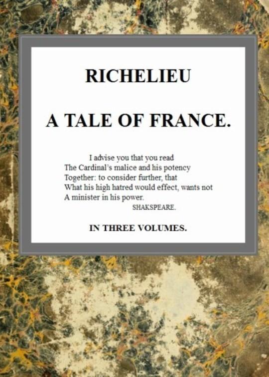 Richelieu, v. 1/3 A Tale of France