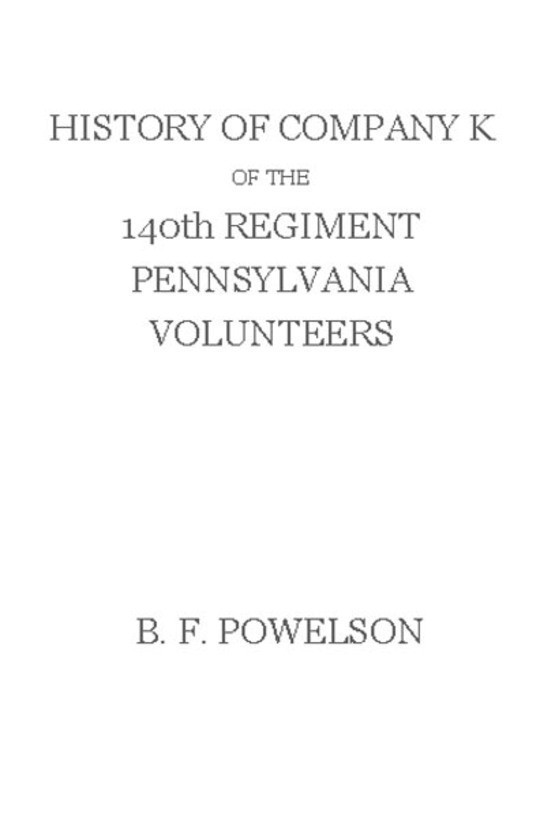 History of Company K of the 140th Regiment Pennsylvania Volunteers (1862-'65)