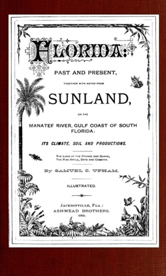 Florida: Past and present together with notes from Sunland, on the Manatee River, Gulf Coast of South Florida
