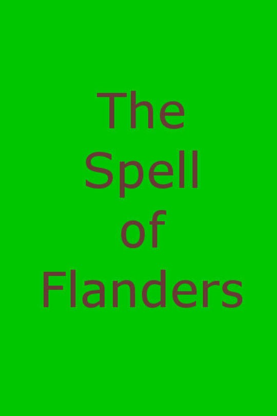 The Spell of Flanders An Outline of the History, Legends and Art of Belgium's Famous Northern Provinces