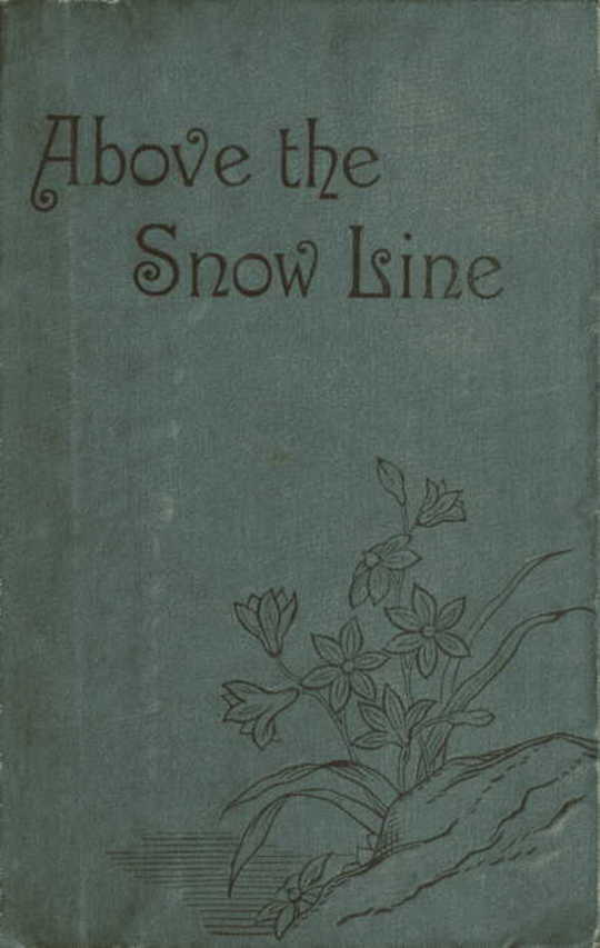 Above the Snow Line: Mountaineering Sketches Between 1870 and 1880