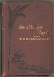 Some Heroes of Travel or, Chapters from the History of Geographical Discovery and Enterprise