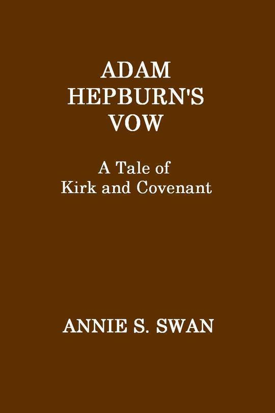 Adam Hepburn's Vow A Tale of Kirk and Covenant