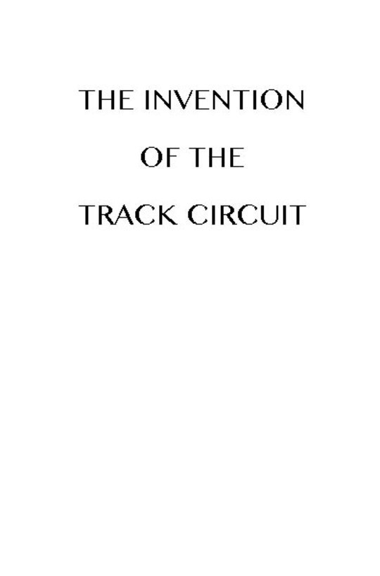 The Invention of the Track Circuit The history of Dr. William Robinson's invention of the track circuit, the fundamental unit which made possible our present automatic block signaling and interlocking systems