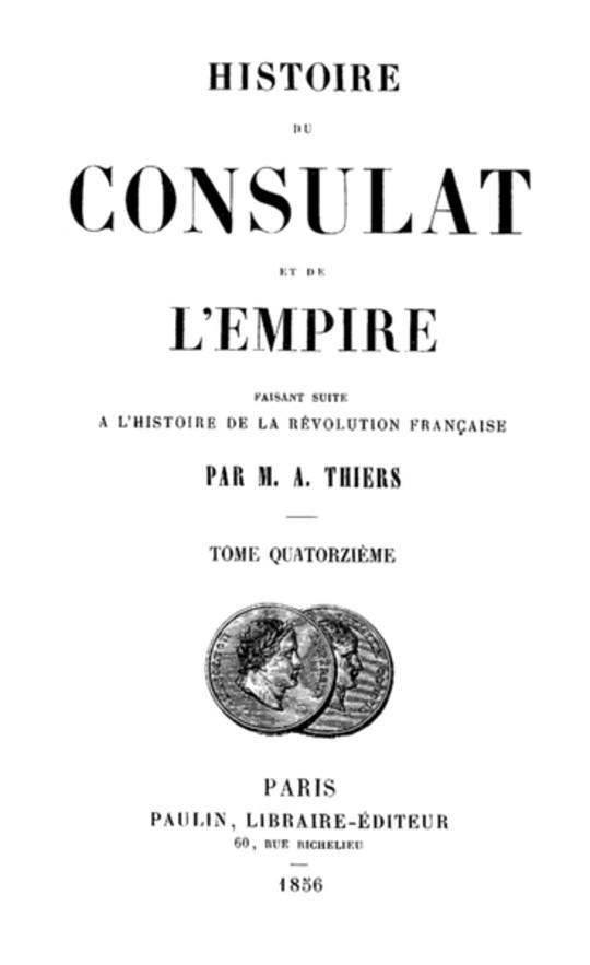 Histoire du Consulat et de l'Empire, (Vol. 14 / 20) faisant suite à l'Histoire de la Révolution Française