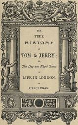 The True History of Tom and Jerry or, The Day and Night Scenes, of Life in London from the Start to the Finish!