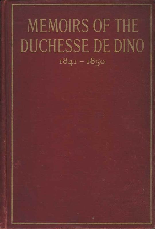 Memoirs of the Duchesse De Dino (Afterwards Duchesse de Talleyrand et de Sagan) 1841-1850