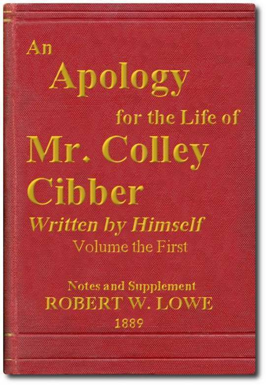 An Apology for the Life of Mr. Colley Cibber, Volume I (of 2) Written by Himself. A New Edition with Notes and Supplement