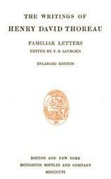 The Writings of Henry David Thoreau, Volume VI, Familiar Letters
