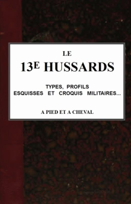 Le 13e Hussards, types, profils, esquisses et croquis militaires... á pied et á cheval