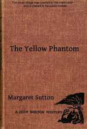 The Yellow Phantom A Judy Bolton Mystery