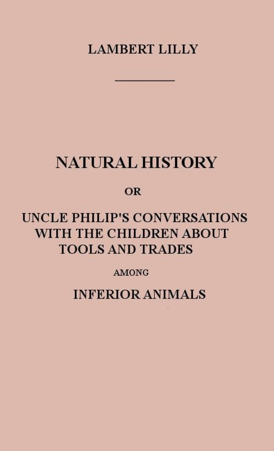 Natural History Uncle Philip's Conversations with the Children about Tools and Trades among Inferior Animals
