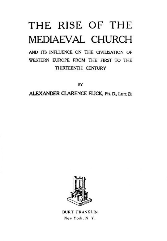 The Rise of the Mediaeval Church And its Influence on the Civilization of Western Europe from The First to the The Thirteen Century