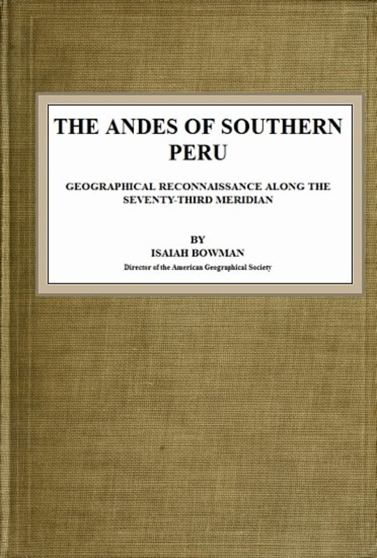 The Andes of Southern Peru Geographical Reconnaissance along the Seventy-Third Meridian