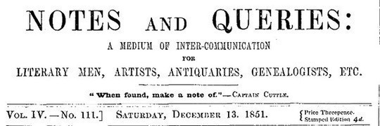Notes and Queries, Vol. IV, Number 111, December 13, 1851 A Medium of Inter-communication for Literary Men, Artists, Antiquaries, Genealogists, etc.