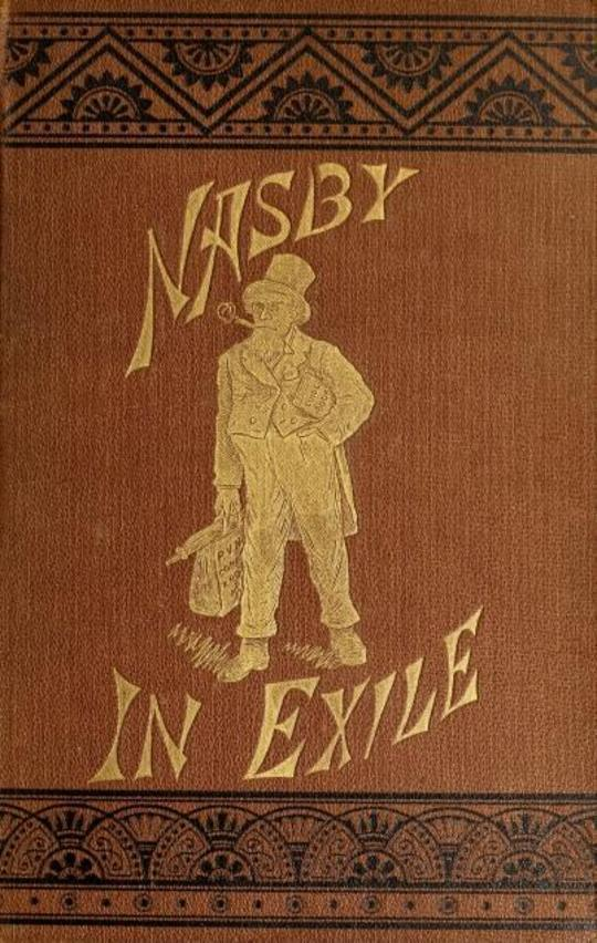 Nasby in Exile or, Six Months of Travel in England, Ireland, Scotland, France, Germany, Switzerland and Belgium, with many things not of travel