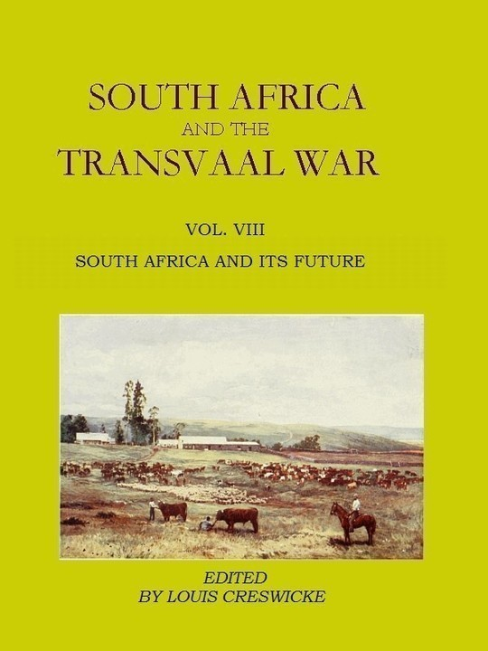South Africa and the Transvaal War, Vol. 8 (of 8) South Africa and its Future