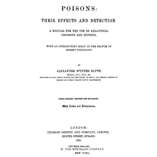 Poisons: Their Effects and Detection A Manual for the Use of Analytical Chemists and Experts