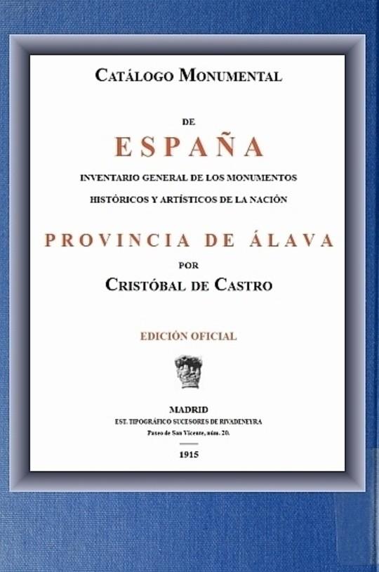 Catálogo Monumental de España; Provincia de Álava Inventario general de los monumentos históricos y artísticos de al nación.