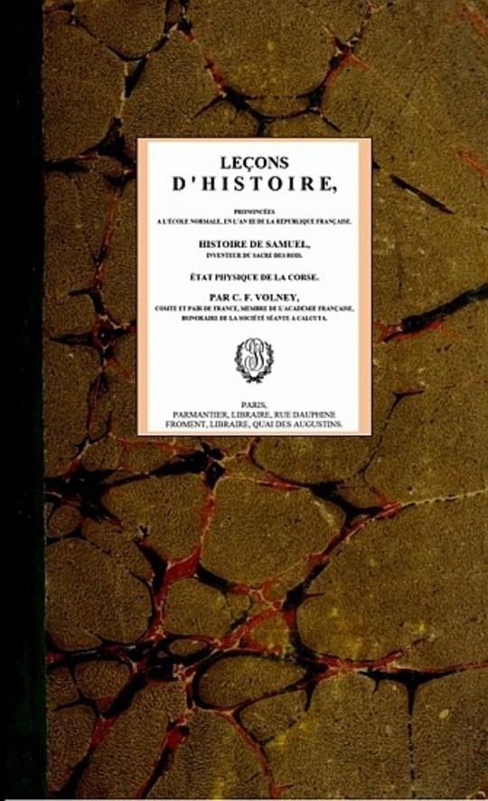 Leçons d'histoire, prononcées àl'École normale; en l'an III de la République Française; Histoire de Samuel, inventeur du sacre des rois; État physique de la Corse.