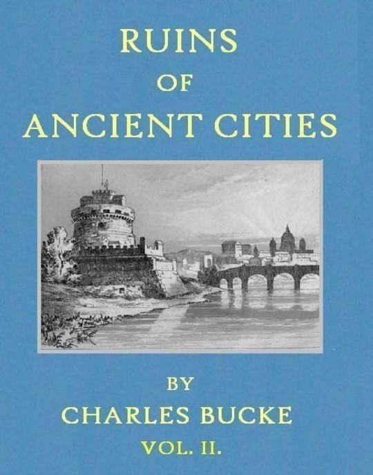 Ruins of Ancient Cities (Vol. II of II) With General and Particular Accounts of Their Rise, Fall, and Present Condition